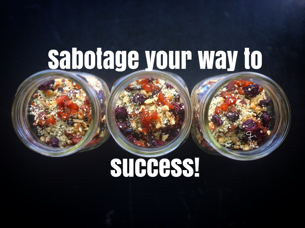 Sabotage your way to success.